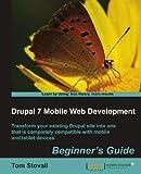 Drupal 7 Mobile Web Development Beginner's Guide by Tom Stovall (2012-03-14)