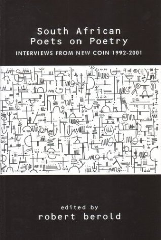 South African Poets on Poetry: Interviews from New Coin 1992-2001 (2003-05-01)