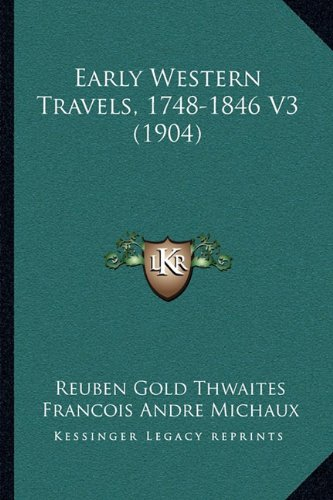 Early Western Travels, 1748-1846 V3 (1904)