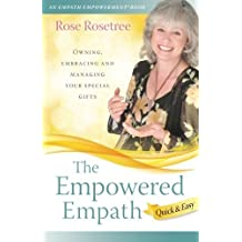 The Empowered Empath -- Quick & Easy: Owning, Embracing, and Managing Your Special Gifts: Volume 2 (An Empath Empowerment(R) Book) by Rose Rosetree (2015-01-05)
