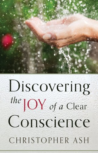 Discovering the Joy of a Clear Conscience by Christopher B. Ash (2014-01-22)