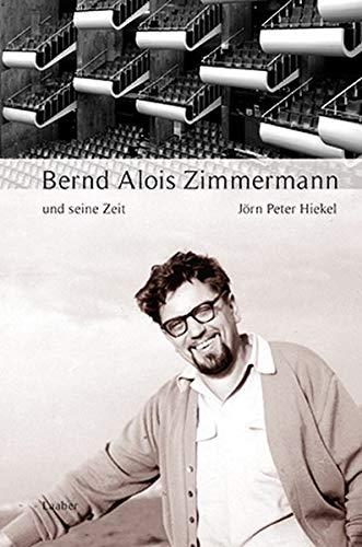 Bernd Alois Zimmermann und seine Zeit (Große Komponisten und ihre Zeit)