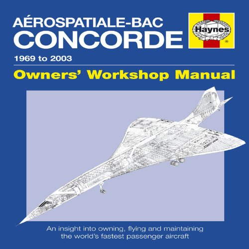 Concorde Manual: An Insight into Flying, Operating and Maintaining the World's First Supersonic Passenger Jet (Haynes Owners Workshop Manual) por David Leney