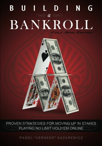 Building a Bankroll Full Ring Edition: Proven strategies for moving up in stakes playing no limit hold'em online.