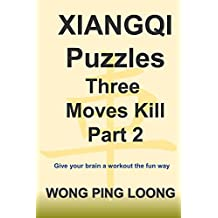 XIANGQI Puzzles Three Moves Kill Part 2: Give your brain a workout the fun way (English Edition)