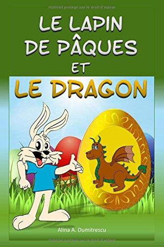 Le Lapin de Pâques et le Dragon: Conte de Pâques pour les enfants: Volume 8 (Les aventures de Franck - contes illustrés pour les enfants) par Alina A Dumitrescu