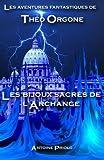 [ LES AVENTURES FANTASTIQUES DE THEO ORGONE: LES BIJOUX SACRES DE L'ARCHANGE (FRENCH) ] by Priolo, Antoine ( Author) Jul-2013 [ Paperback ]