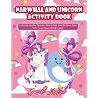Narwhal And Unicorn Activity Book: Unicorn Books for Girls, Coloring, Hidden Pictures, Dot To Dot, How To Draw, Spot Difference, Maze, Word Search (Unicorn Coloring Book)