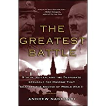 The Greatest Battle: Stalin, Hitler, and the Desperate Struggle for Moscow That Changed the Course of World War II (English Edition)