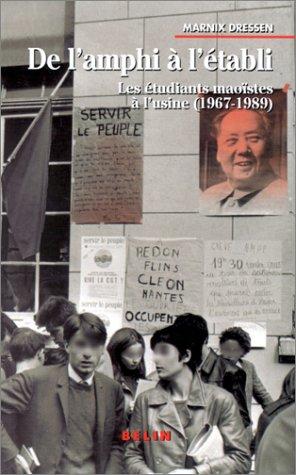 De l'amphi à l'établi. Les étudiants maoïstes à l'usine (1967-1989)