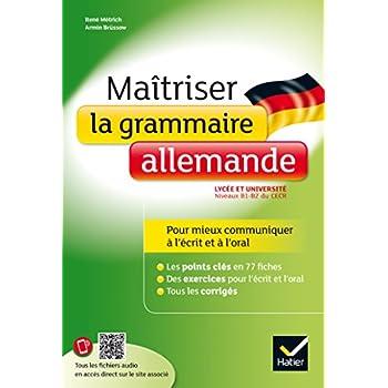 Maîtriser la grammaire allemande à l'écrit et à l'oral: pour mieux communiquer à l'écrit et à l'oral - Lycée et université (B1-B2)