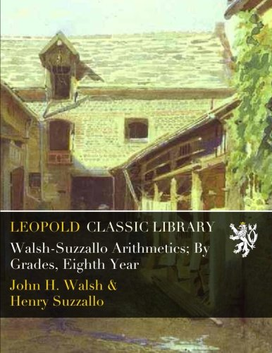Walsh-Suzzallo Arithmetics; By Grades, Eighth Year por John H. Walsh
