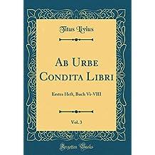 AB Urbe Condita Libri, Vol. 3: Erstes Heft, Buch VI-VIII (Classic Reprint)