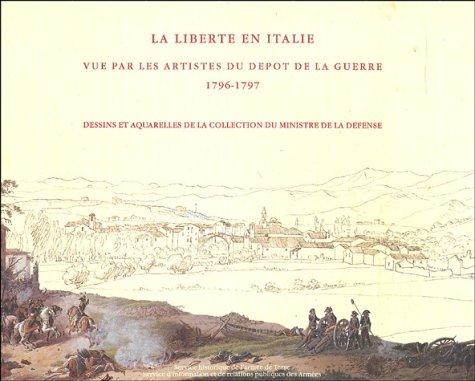La Liberté en Italie : Vue par les artistes du dépôt de la Guerre 1796-1797 par Christian Benoît, Francesco Frasca