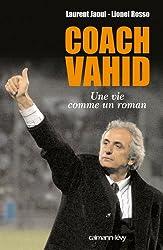 Coach Vahid : Une vie comme un roman (Documents, Actualités, Société)