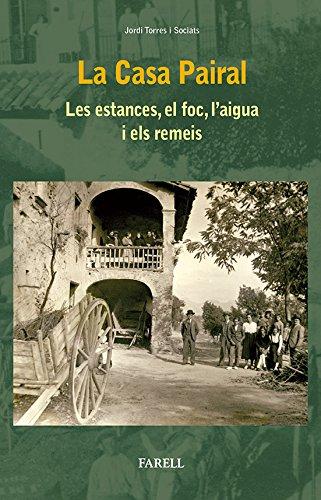 Descargar Libro La Casa Pairal. Les estances, el foc, l'aigua i els remeis (Cultura Popular) de Jordi Suades Marigot