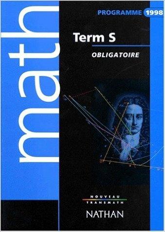 MATHEMATIQUES TERMINALE S. : Enseignement obligatoire, programme 1998 de André Antibi,Raymond Barra,Jacques Burgaud ( 19 mai 1998 )