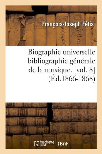 Biographie universelle bibliographie générale de la musique. [vol. 8] (Éd.1866-1868)