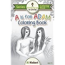 A is for Adam Coloring Book: Creativity for Pre-Readers and Their Christian Parents: Volume 6 (Growing Up In Christ)