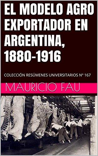 el-modelo-agro-exportador-en-argentina-1880-1916-coleccion-resumenes-universitarios-n-167