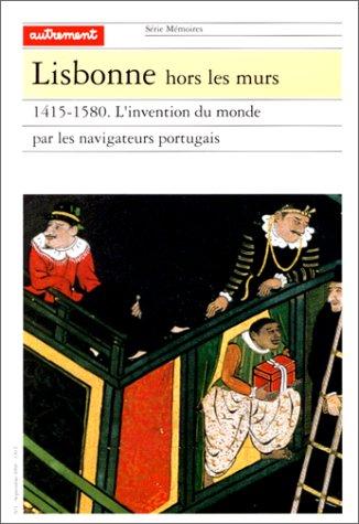 Lisbonne hors les murs : 1415-1580, L'Invention du monde par les navigateurs portugais