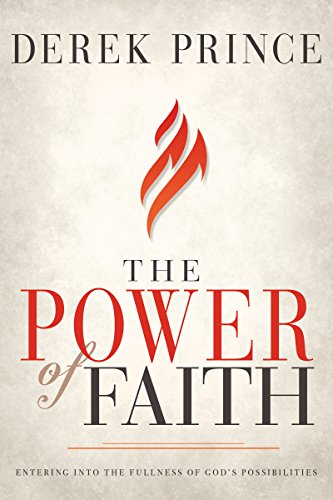 The Power of Faith: Entering Into the Fullness of God's Possibilities por Derek Prince