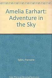 Amelia Earhart: Adventure in the Sky by Francene Sabin (1983-05-06)