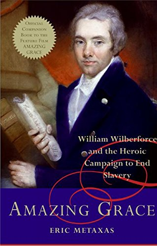 Amazing Grace: William Wilberforce and the Heroic Campaign to End Slavery por Eric Metaxas