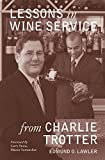 Lessons in Wine Service from Charlie Trotter (Lessons from Charlie Trotter)