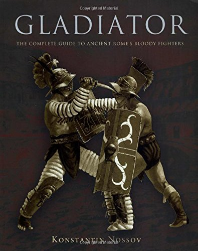 Gladiator: The Complete Guide to Ancient Rome's Bloody Fighters por Konstantin Nossov