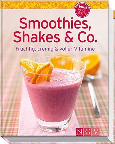 Smoothies, Shakes & Co. (Minikochbuch): Fruchtig, cremig und voller Vitamine (Minikochbuch Relaunch)|Minikochbuch Relaunch (Shake Cremig)