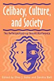 Celibacy, Culture, and Society: Anthropology of Sexual Abstinence: The Anthropology of Sexual Abstinence