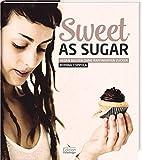 Sweet as Sugar - Vegan backen ohne raffinierten Zucker
