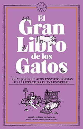 El Gran Libro de los Gatos: Los mejores relatos, ensayos y poemas de la literatura felina universal.