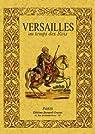 Versailles au Temps des Rois. la Petite Histoire par Lenotre