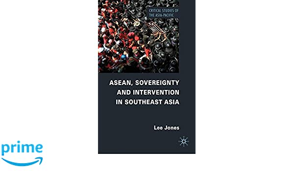 Image result for ASEAN, Sovereignty and Intervention in Southeast Asia. By Lee Jones