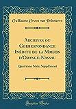Archives Ou Correspondance Inédite de la Maison d'Orange-Nassau: Quatrième Série; Supplément (Classic Reprint)