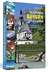 111 Gründe, Bayern zu lieben: Eine Liebeserklärung an die schönste Region der Welt