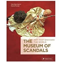 The Museum of Scandals: Art that Shocked the World by Elea Baucheron (2013-09-16)