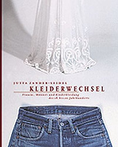 Kleiderwechsel: Frauen-, Männer- und Kinderkleidung des 18. bis 20. Jahrhunderts (Die Schausammlungen des Germanischen Nationalmuseums)