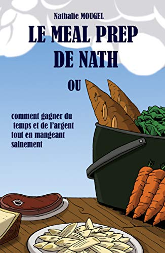 Couverture du livre Le Meal Prep de Nath: ou comment gagner du temps et de l'argent tout en mangeant sainement