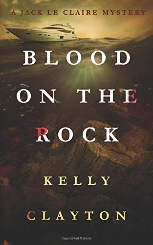Blood On The Rock: Treachery, desire, jealousy and murder (A Jack Le Claire Mystery)