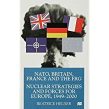 Nato Britain France And The FRG: Nuclear Strategies and Forces for Europe, 1949-2000