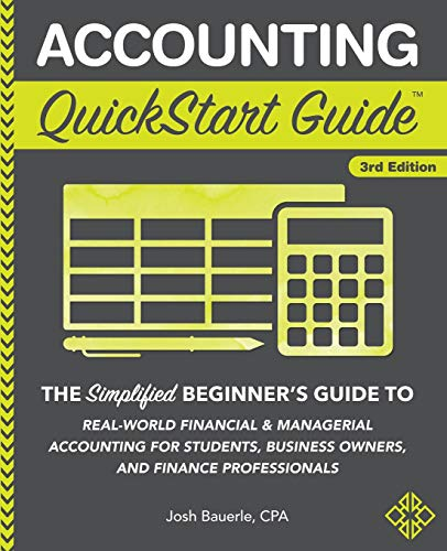 Accounting QuickStart Guide: The Simplified Beginner's Guide to Financial & Managerial Accounting For Students, Business Owners and Finance Professionals (Financial Guide Study Accounting)