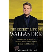 The Secret Life of Wallander: An Unofficial Guide to the Swedish Detective Taking the Literary World by Storm by Stafford Hildred (4-Oct-2010) Hardcover