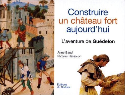 Construire un château fort aujourd'hui par Anne Baud, Nicolas Reveyron