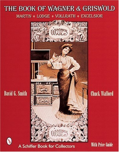 Smith, D: The Book of Wagner & Griswold: Martin, Lodge, Vollrath, Excelsior (A Schiffer Book for Collectors) Lodge Utensil