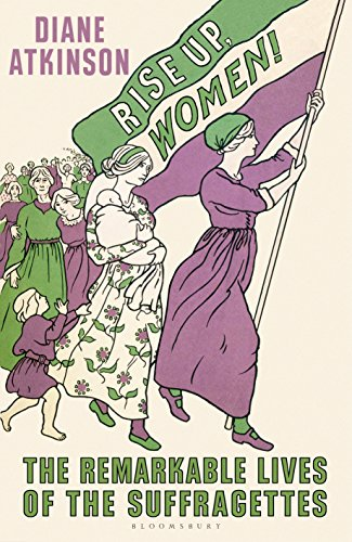Rise Up Women!: The Remarkable Lives of the Suffragettes (English ...