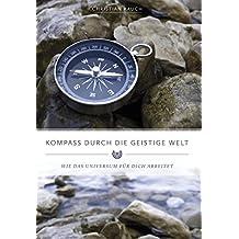 Kompass durch die geistige Welt: Wie das Universum für dich arbeitet
