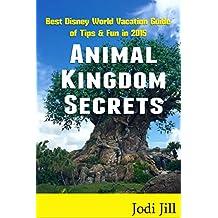 Animal Kingdom Secrets: Best Disney World Vacation Guide of Tips & Fun in 2015 (English Edition)